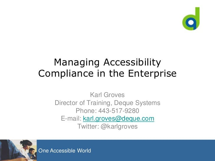 Managing Accessibility Compliance in the Enterprise<br />Karl Groves<br />Director of Training, Deque Systems<br />Phone: ...