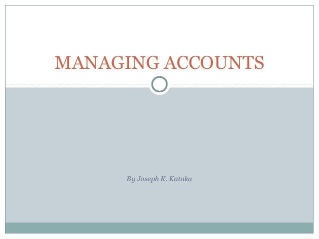 MANAGING ACCOUNTS     By Joseph K. Kataka