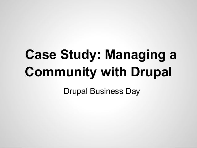 Drupal Business DayCase Study: Managing aCommunity with Drupal