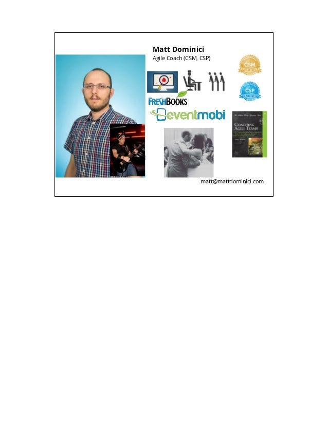 Matt Dominici Agile Coach (CSM, CSP) matt@mattdominici.com