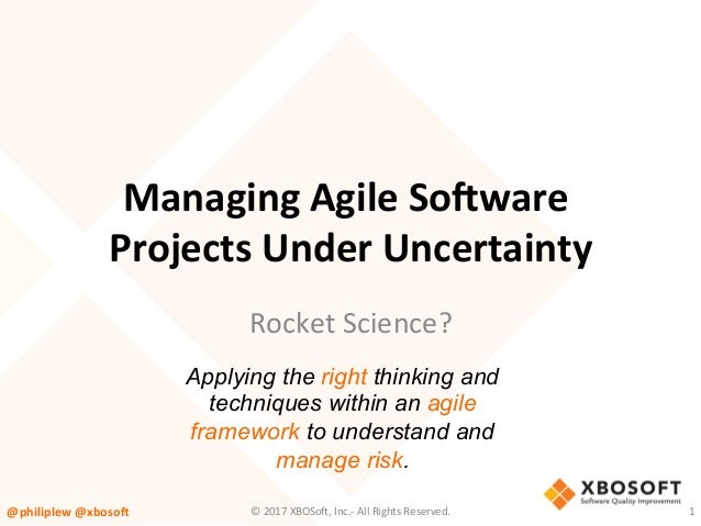 ManagingAgileSo,ware ProjectsUnderUncertainty RocketScience? Applying the right thinking and techniques within an ...