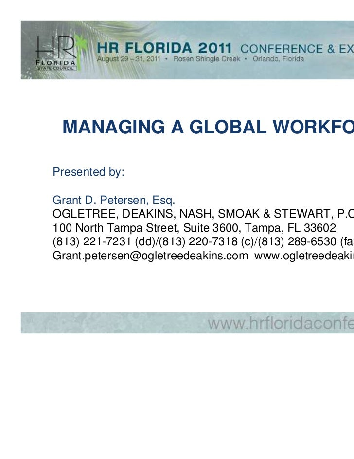 MANAGING A GLOBAL WORKFORCEPresented by:Grant D. Petersen, Esq.OGLETREE, DEAKINS, NASH, SMOAK & STEWART, P.C.100 North Tam...