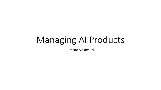 Managing AI Products Prasad Velamuri