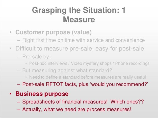 Grasping the Situation: 1 Measure • Business purpose – Spreadsheets of financial measures! Which ones?? – Actually, what w...
