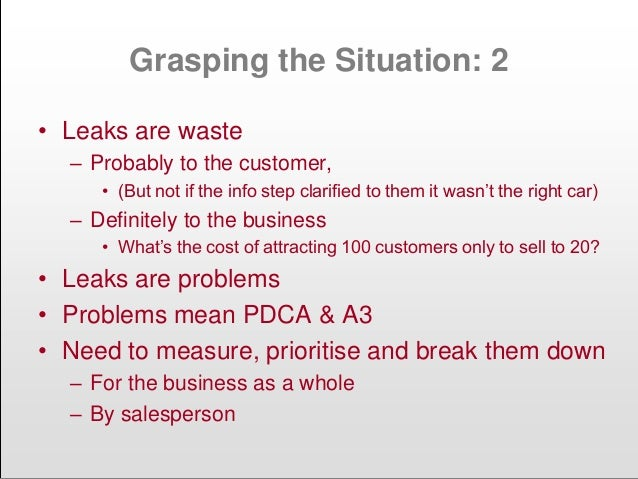 Grasping the Situation: 2 • Leaks are waste – Probably to the customer, • (But not if the info step clarified to them it w...