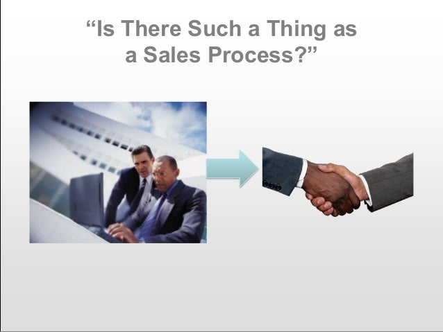 """""""Is There Such a Thing as a Sales Process?"""""""