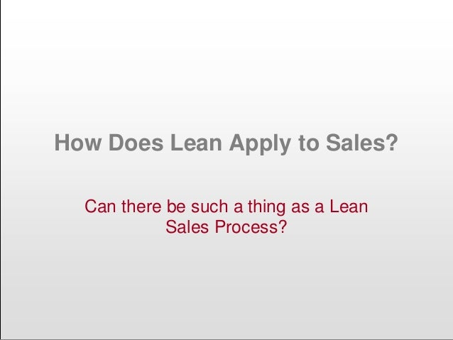 How Does Lean Apply to Sales? Can there be such a thing as a Lean Sales Process?
