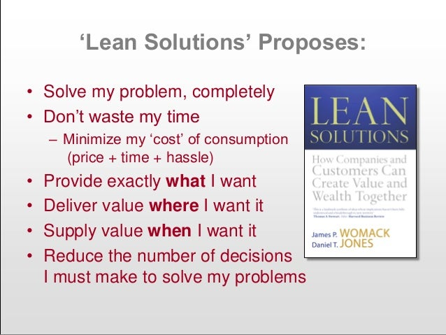 """""""Lean Solutions"""" Proposes: • Solve my problem, completely • Don""""t waste my time – Minimize my """"cost"""" of consumption (price..."""