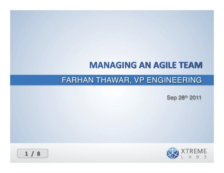 MANAGING	  AN	  AGILE	  TEAM	                         FARHAN THAWAR, VP ENGINEERING!                                      ...