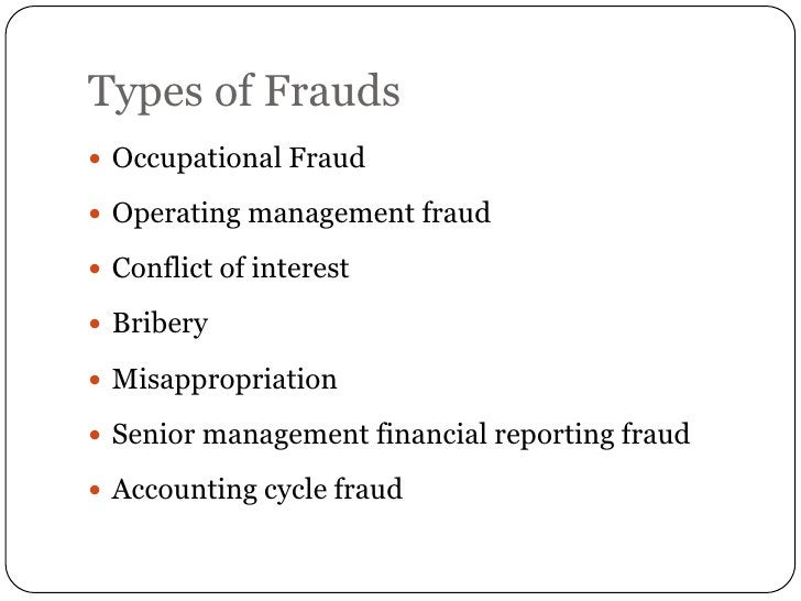 Types of Frauds Occupational Fraud Operating management fraud Conflict of interest Bribery Misappropriation Senior m...
