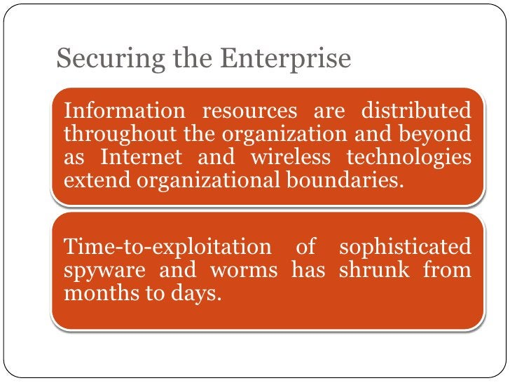 Securing the EnterpriseInformation resources are distributedthroughout the organization and beyondas Internet and wireless...