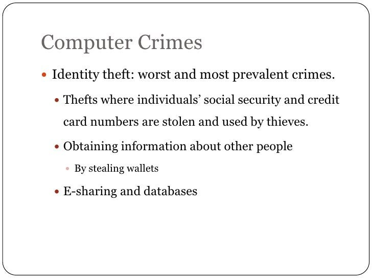 Computer Crimes Identity theft: worst and most prevalent crimes.   Thefts where individuals' social security and credit ...