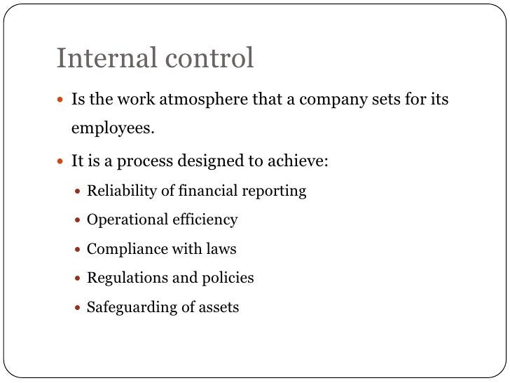 Internal control Is the work atmosphere that a company sets for its  employees. It is a process designed to achieve:   ...