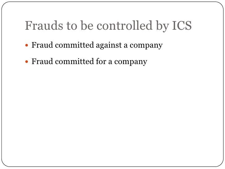 Frauds to be controlled by ICS Fraud committed against a company Fraud committed for a company