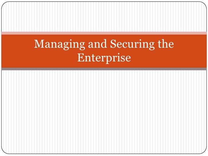 Managing and Securing the       Enterprise