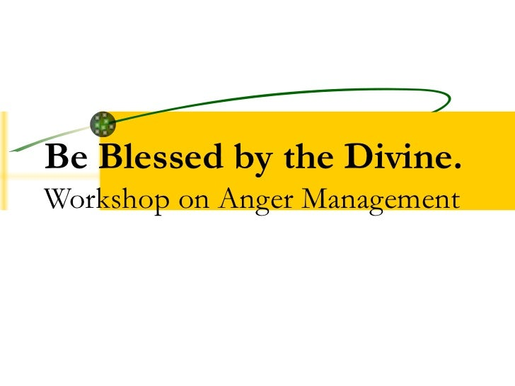 Be Blessed by the Divine. Workshop on Anger Management