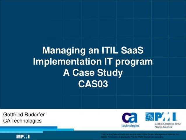 Managing an ITIL SaaS            Implementation IT program                  A Case Study                     CAS03Gottfrie...
