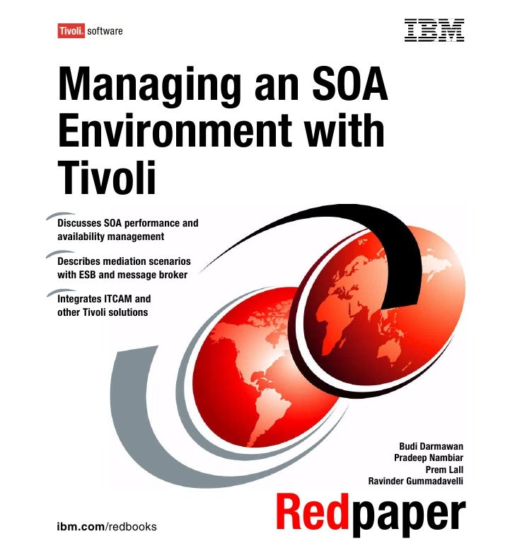 Front coverManaging an SOAEnvironment withTivoliDiscusses SOA performance andavailability managementDescribes mediation sc...