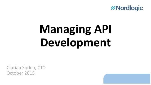 Managing API Development Ciprian Sorlea, CTO October 2015