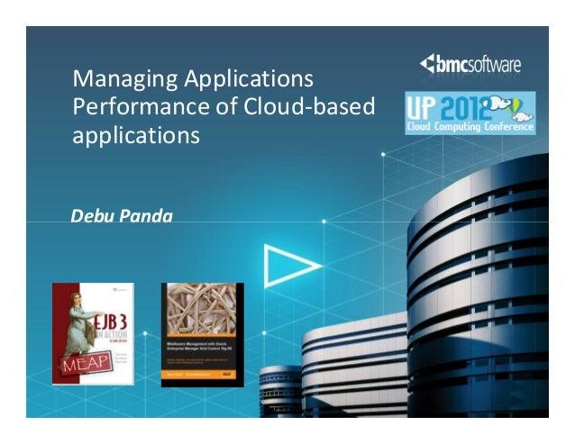 Managing ApplicationsPerformance of Cloud-basedapplicationsDebu Panda
