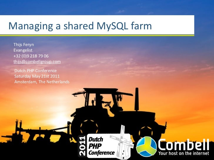 Managing a shared MySQL farm Thijs Feryn Evangelist +32 (0)9 218 79 06 thijs@combellgroup.com Dutch PH...