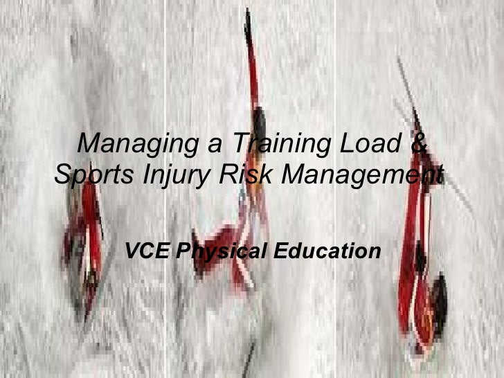 Managing a Training Load & Sports Injury Risk Management  VCE Physical Education