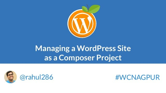 Managing a WordPress Site as a Composer Project @rahul286 #WCNAGPUR