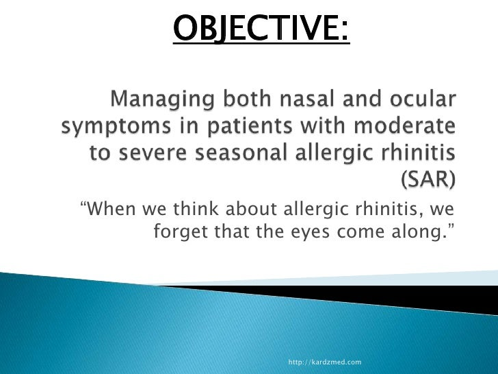 """Managing both nasal and ocular symptoms in patients with moderate to severe seasonal allergic rhinitis (SAR)<br />""""When we..."""