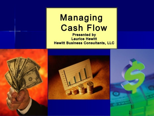 Managing   Cash Flow          Presented by         Laurice HewittHewitt Business Consultants, LLC