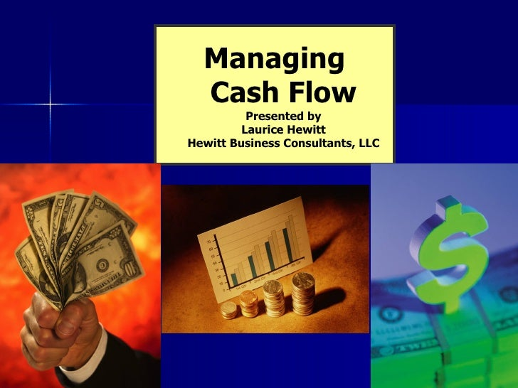 Managing Cash Flow Presented by Laurice Hewitt Hewitt Business Consultants, LLC