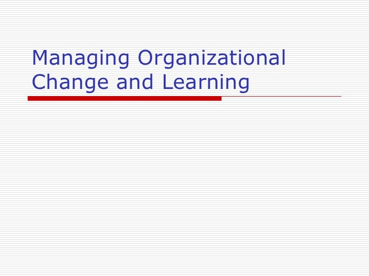 Managing OrganizationalChange and Learning