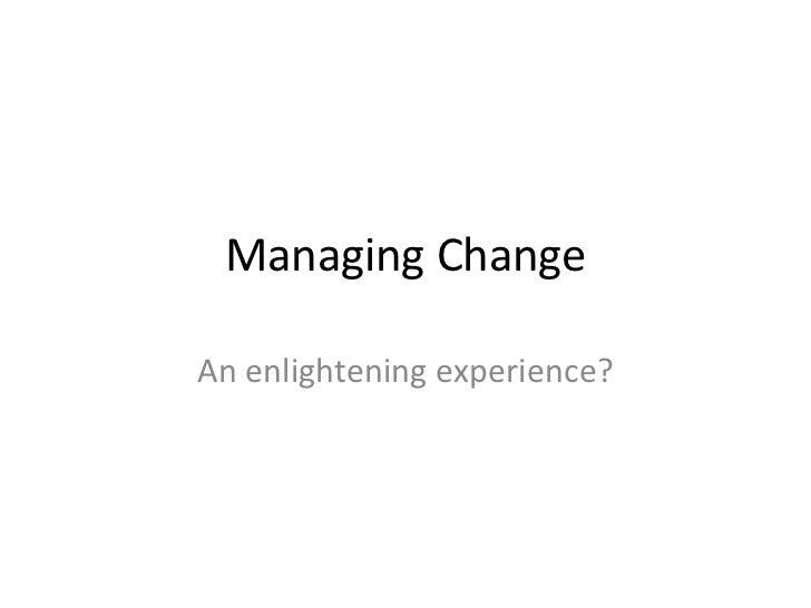 Managing ChangeAn enlightening experience?