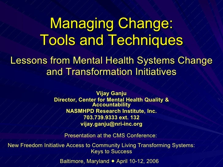 Managing Change: Tools and Techniques Vijay Ganju Director, Center for Mental Health Quality & Accountability NASMHPD Rese...