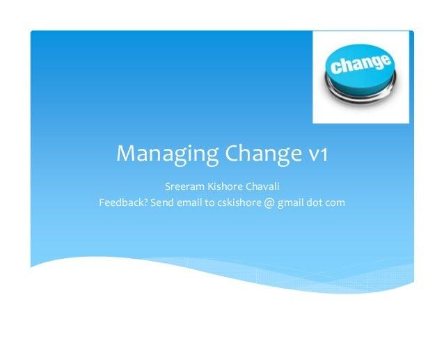 Managing Change v1            Sreeram Kishore ChavaliFeedback? Send email to cskishore @ gmail dot com