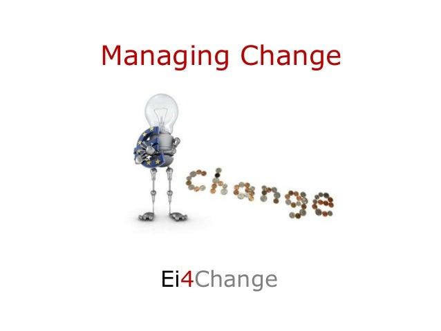Managing Change Ei4Change