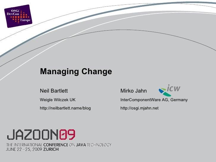 Neil Bartlett Weigle Wilczek UK http://neilbartlett.name/blog Managing Change Mirko Jahn InterComponentWare AG, Germany ht...