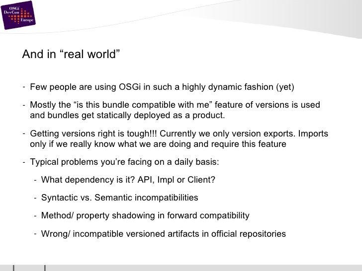 """And in """"real world"""" <ul><li>Few people are using OSGi in such a highly dynamic fashion (yet) </li></ul><ul><li>Mostly the ..."""