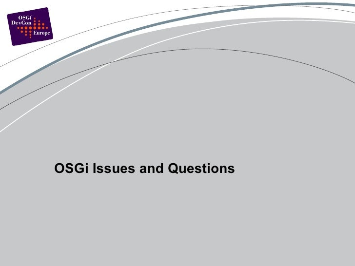 OSGi Issues and Questions