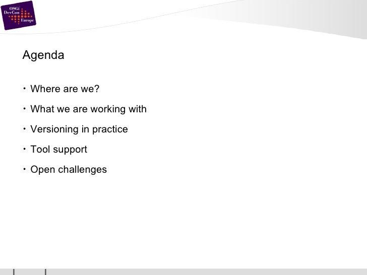Agenda <ul><li>Where are we? </li></ul><ul><li>What we are working with </li></ul><ul><li>Versioning in practice </li></ul...