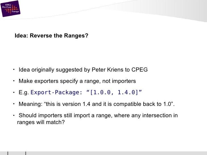 Idea: Reverse the Ranges? <ul><li>Idea originally suggested by Peter Kriens to CPEG </li></ul><ul><li>Make exporters speci...