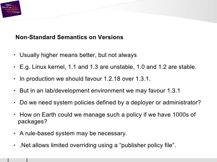 Non-Standard Semantics on Versions <ul><li>Usually higher means better, but not always </li></ul><ul><li>E.g. Linux kernel...
