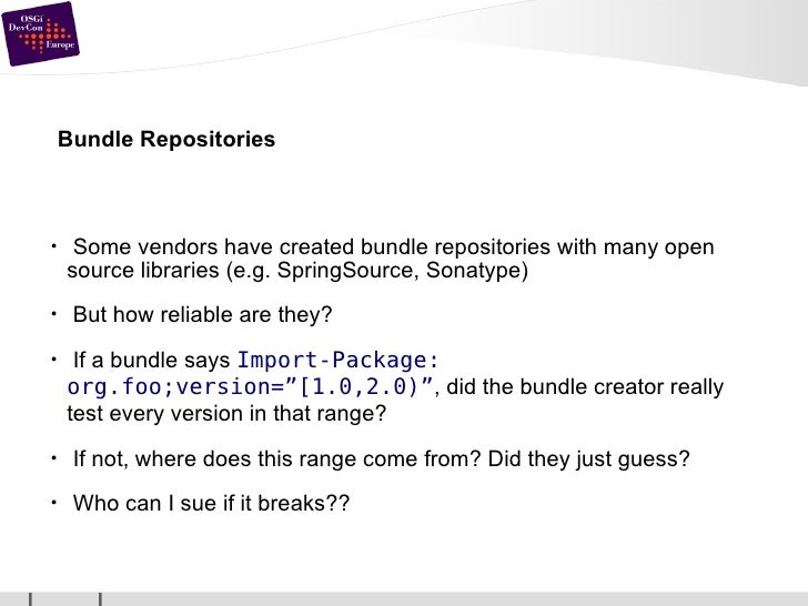 Bundle Repositories <ul><li>Some vendors have created bundle repositories with many open source libraries (e.g. SpringSour...