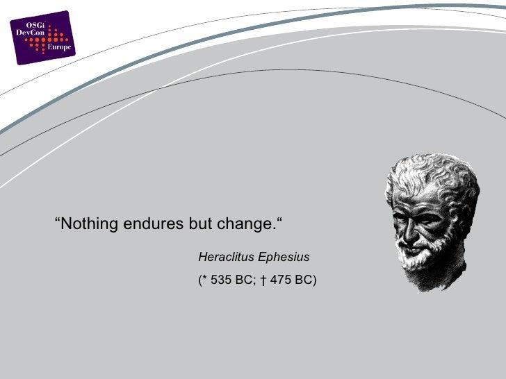 """Heraclitus Ephesius   (*  535 BC; † 475 BC ) """" Nothing endures but change."""""""
