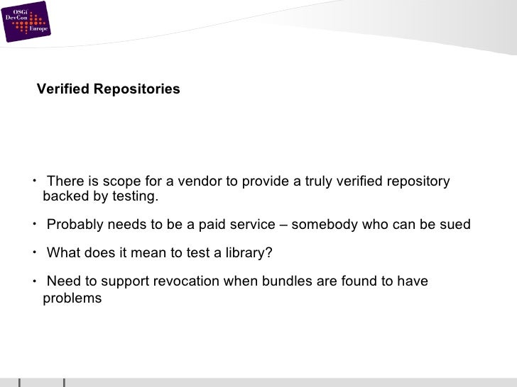Verified Repositories <ul><li>There is scope for a vendor to provide a truly verified repository backed by testing. </li><...