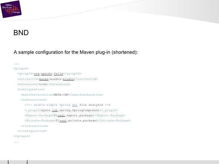 BND <ul><li>A sample configuration for the Maven plug-in (shortened): </li></ul><ul><li>... </li></ul><ul><li>< plugin > <...