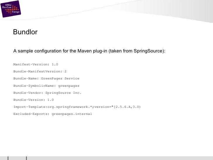 Bundlor <ul><li>A sample configuration for the Maven plug-in (taken from SpringSource): </li></ul><ul><li>Manifest-Version...