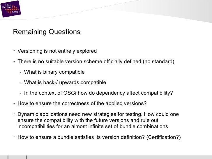 Remaining Questions <ul><li>Versioning is not entirely explored </li></ul><ul><li>There is no suitable version scheme offi...