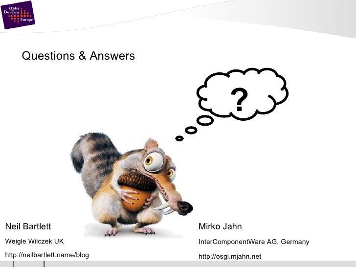 Questions & Answers Neil Bartlett Weigle Wilczek UK http://neilbartlett.name/blog Mirko Jahn InterComponentWare AG, German...