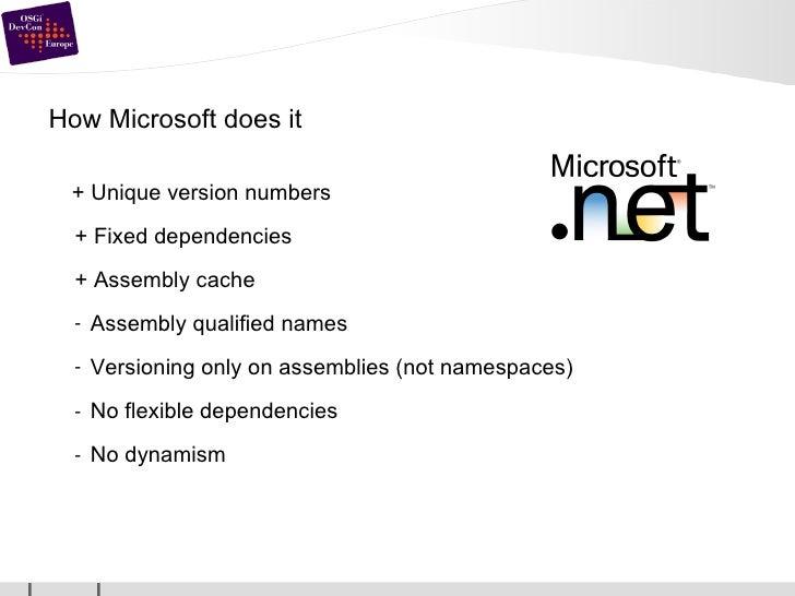 How Microsoft does it <ul><li>  + Unique version numbers </li></ul><ul><ul><li>+ Fixed dependencies </li></ul></ul><ul><ul...