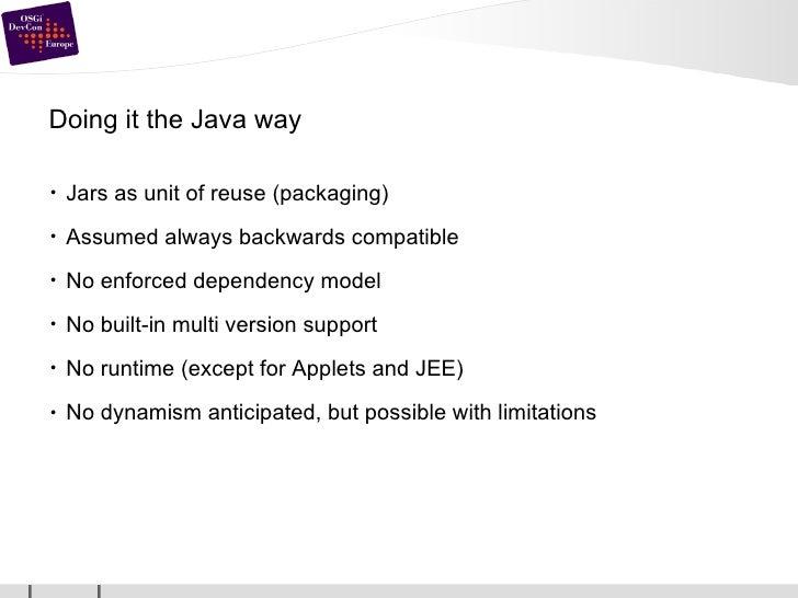 Doing it the Java way <ul><li>Jars as unit of reuse (packaging) </li></ul><ul><li>Assumed always backwards compatible </li...